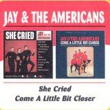 SHE CRIED/ COME A LITTLE BIT CLOSER