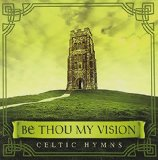 BE THOU MY VISION : CELTIC HYMNS